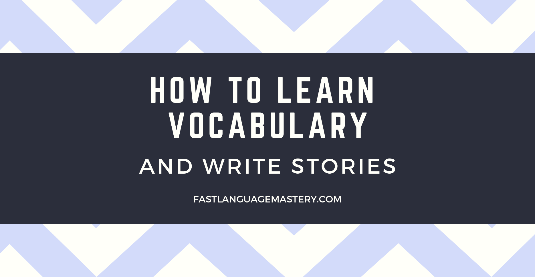 How to learn Vocabulary and write stories