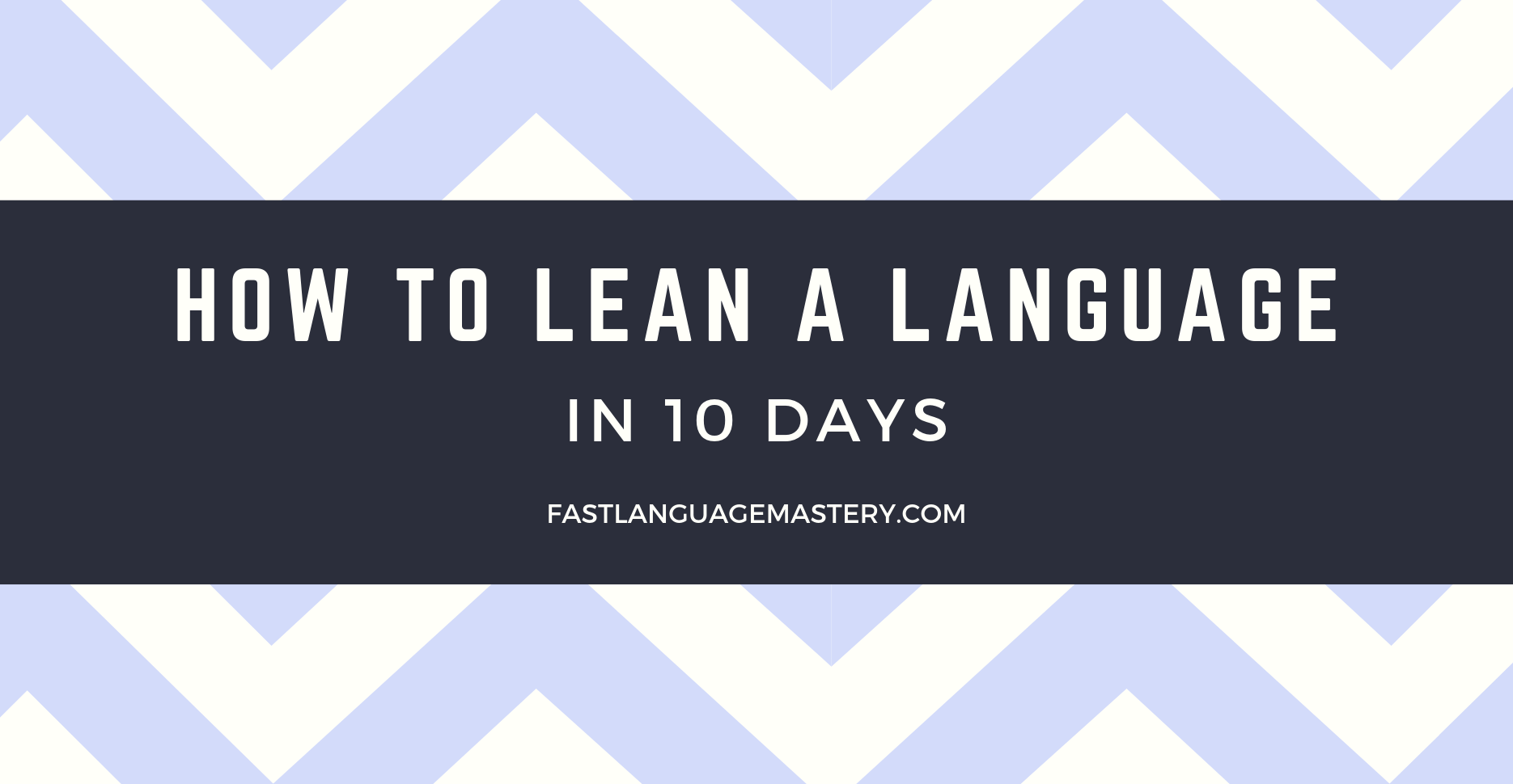 How to learn a language in 10 days (OR EVEN FASTER!)