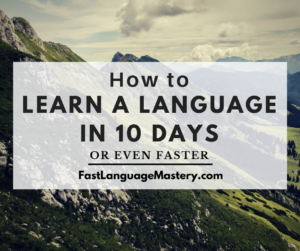 How to learn a language in 10 days or even faster