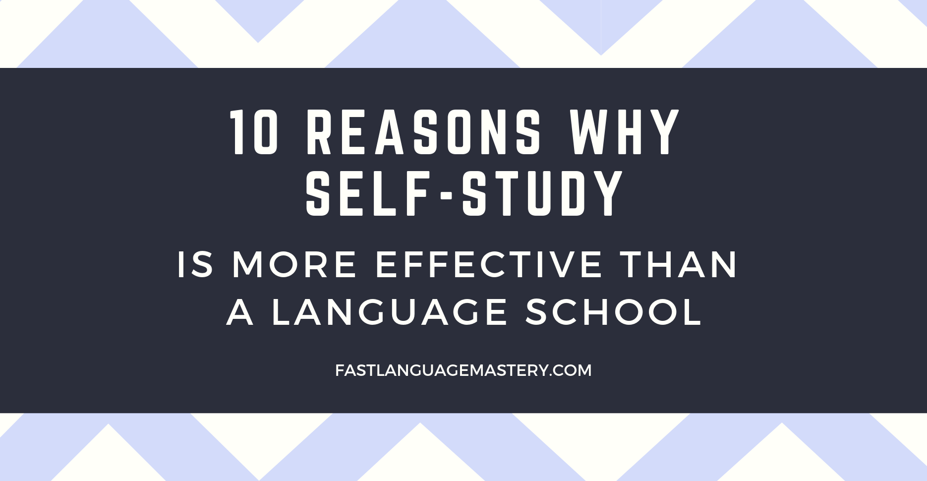10 Reasons why Self-Study of a Language is more effective than a School