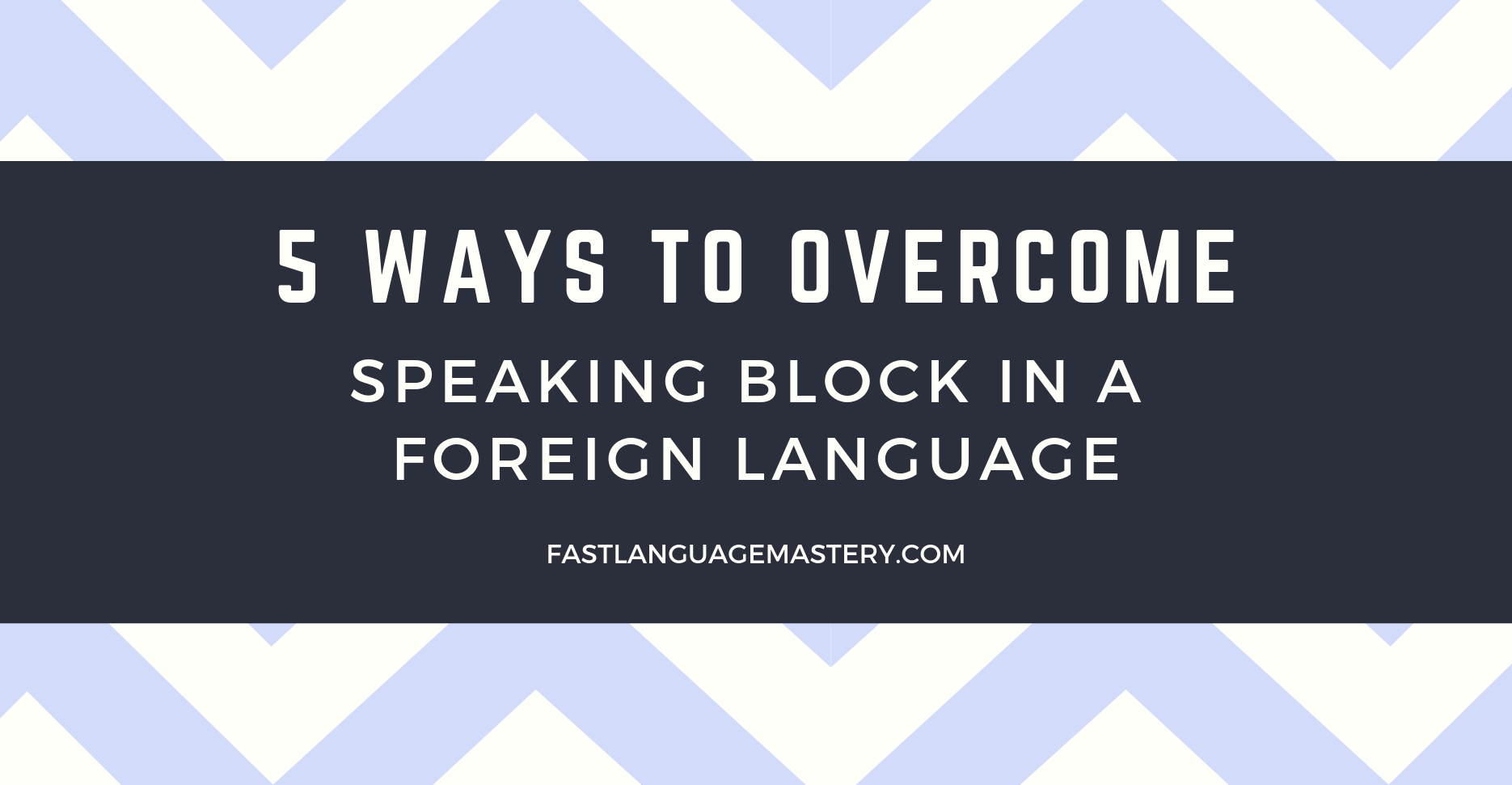 5 ways how to overcome speaking block in a new language